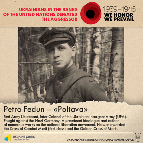 """The second UPA member is Petro Fedun, a """"Red Army Lieutenant, [and] later Colonel of the Ukrainian Insurgent Army."""" Shariy notes that Fedun served as a propagandist and key ideologue of the Organization of Ukrainian Nationalists, and that he worked as the head of the political education department of UPA's General Staff. Between 1944-1946, Fedun came to head the political department  of the Regional Military Staff of UPA-West; he was killed by Soviet forces in 1951. Shariy points out that the poster also erroneously lists Fedun as having received a Golden Cross of Merit, sarcastically adding that """"he received the Silver Cross of Merit in 1947, probably when he was fighting against Nazism.""""<br /> <br />"""